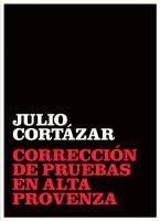 Julio Cortázar - Corrección de Pruebas en Alta Provenza