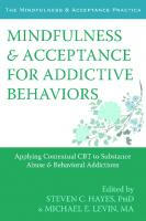 Mindfulness and Acceptance for Addictive Behaviors Applying Contextual CBT to Substance Abuse and Behavioral Addictions